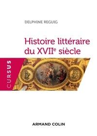 Delphine Reguig-Naya - Histoire littéraire du XVIIe siècle.