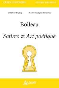 Delphine Reguig et Claire Fourquet-Gracieux - Satires et art poétique - Boileau.