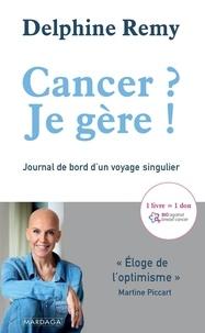 Delphine Remy - Cancer ? Je gère ! - Journal de bord d'un voyage singulier.