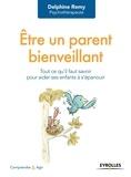 Delphine Remy - Etre un parent bienveillant - Tout ce qu'il faut savoir pour aider ses enfants à s'épanouir.