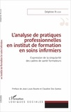 Delphine Rivier - L'analyse de pratiques professionnelles en institut de formation en soins infirmiers - Expression de la singularité des cadres de santé formateurs.