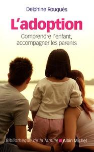 Delphine Rouquès - L'adoption - Comprendre l'enfant, accompagner les parents.