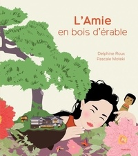 Delphine Roux et Pascale Moteki - L'amie en bois d'érable.