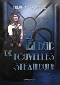 Delphine Schmitz - Elixir de nouvelles steampunk.