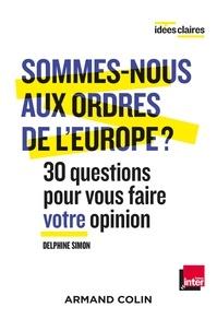 Delphine Simon - Sommes-nous aux ordres de l'Europe ? - 30 questions pour vous faire votre opinion.