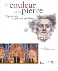 La couleur et la pierre. Polychromie des portails gothiques, Actes du colloque, Amiens 12-14 octobre 2000 - Delphine Steyaert |