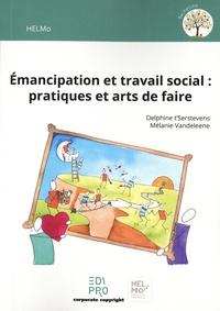 Delphine T'Serstevens et Mélanie Vandeleene - Emancipation et travail social : pratiques et arts de faire.