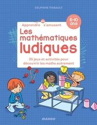 Delphine Thibault et Laurent Audouin - Les mathématiques ludiques - 34 jeux et activités pour découvrir les maths autrement.