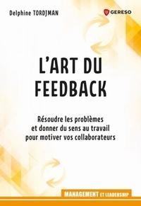 Delphine Tordjman - L'art du feed-back - Résoudre les problèmes et donner du sens au travail pour motiver vos collaborateurs.