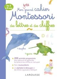 Delphine Urvoy et  Lotie - Mon très grand cahier Montessori des lettres et des chiffres.