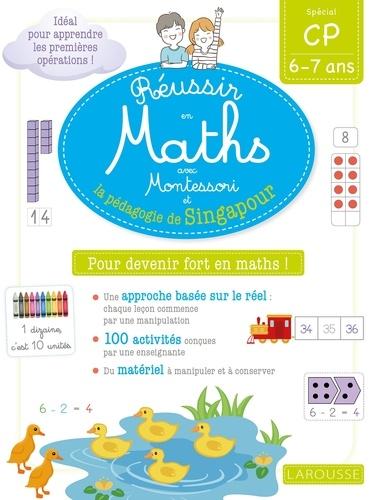 Réussir en maths avec Montessori et la pédagogie de Singapour. Spécial CP 6-7 ans