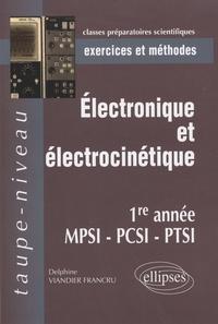 Electronique et électrocinétique, 1e année MPSI, PCSI, PTSI- Exercices et méthodes - Delphine Viandier-Francru | Showmesound.org