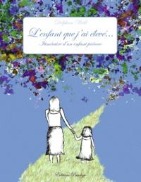 Delphine Weill - L'enfant que j'ai élevé... - Itinéraire d'un enfant précoce.