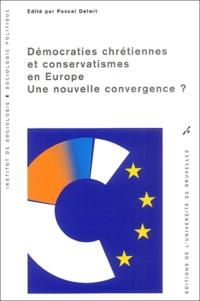 DELWIT P - Démocraties chrétiennes et conservatismes en Europe. - Une nouvelle convergence ?.