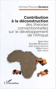 Demba Moussa Dembélé - Contribution à la déconstruction des théories conventionnelles sur le développement de l'Afrique - Samir Amin, Thandika Mkandawire, Dani Wadada Nabudere, Walter Rodney, Yash Tandon.