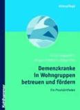 Demenzkranke in Wohngruppen betreuen und fördern - Ein Praxisleitfaden.