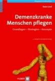 Demenzkranke Menschen pflegen - Grundlagen - Strategien - Konzepte.