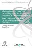 Demetrios Argyriades et Gérard Timsit - Moving Beyond the Crisis : Reclaiming and Reaffirming our Common Administrative Space - Pour Dépasser la Crise : un Espace Administratif Commun.