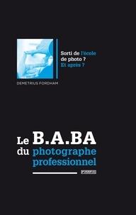 Le B.A.BA du photographe professionnel - Sorti de lécole de photo ? Et après ?.pdf