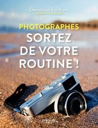 Ebook gratuit télécharger de nouvelles versions Photographes, sortez de votre routine ! 9782212674910 in French par Demetrius Fordham PDB MOBI PDF