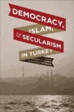 Democracy, Islam, and Secularism in Turkey.