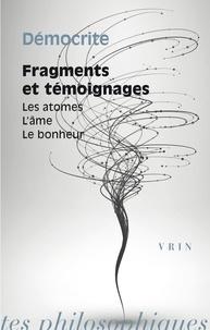 Démocrite - Fragments et témoignages - Les atomes, l'âme, le bonheur.