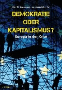 Demokratie oder Kapitalismus? - Europa in der Krise.