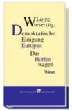 Demokratische Einigung Europas - Das Hoffen wagen.