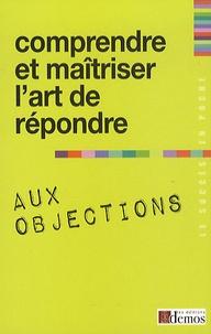Demos Editions - Comprendre et maîtriser l'art de répondre aux objections.