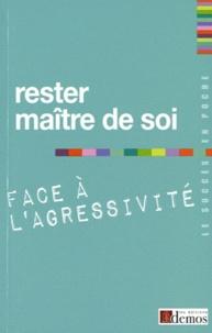Demos Editions - Rester maître de soi face à l'agressivité.
