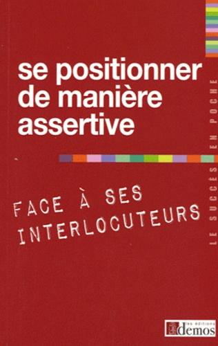 Demos Editions - Se positionner de manière assertive face à ses interlocuteurs.