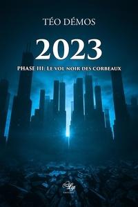 Demos Teo - 2023, Tome 3: Le vol noir des corbeaux.