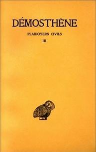 Démosthène - Plaidoyers civils - Tome 3, Discours 49-56.
