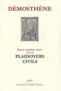 Démosthène - Suite des Plaidoyers civils - Eloges, exordes et lettres, Oeuvres complètes, tome 5.