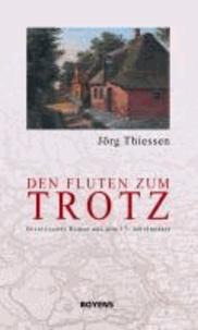 Den Fluten zum Trotz - Historischer Roman aus dem 17. Jahrhundert.