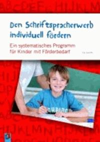 Den Schriftspracherwerb individuell fördern - Ein systematisches Programm für Kinder mit erhöhtem Förderbedarf.