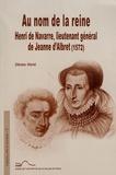 Dénes Harai - Au nom de la reine : Henri de Navarre, lieutenant général de Jeanne d'Albret (1572).