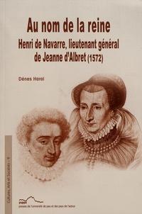 Au nom de la reine : Henri de Navarre, lieutenant général de Jeanne dAlbret (1572).pdf