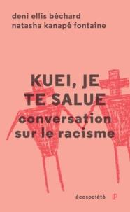 Deni Béchard et Natasha Kanapé Fontaine - Kuei, je te salue - Conversation sur le racisme.