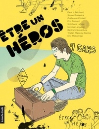 Deni Béchard et Simon Boulerice - Être un héros.