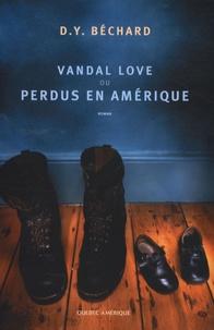 Deni Béchard - Vandal Love ou Perdus en Amérique.