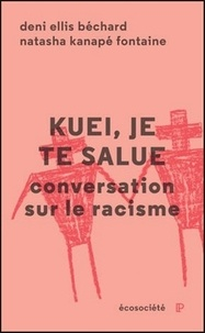Deni Ellis Béchard et Natasha Kanapé Fontaine - Kuei, je te salue - Conversation sur le racisme.