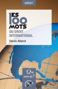 Denis Alland - Les 100 mots du droit international.