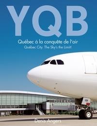 Denis Angers - YQB - Québec à la conquête de l'air - Québec City. The Sky's the Limit!.