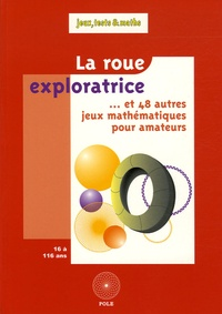 Denis Auroux - La roue exploratrice - Et 48 autres jeux mathématiques pour amateurs.
