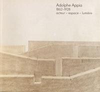 Denis Bablet et Marie-Louise Bablet - Adolphe Appia (1862-1928) - Acteur, espace, lumière.