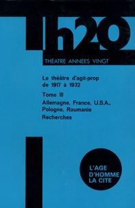 Denis Bablet - Le théâtre d'Agit Prop de 1917 à 1932 - Tome 3, Allemagne, France, USA, Pologne, Roumanie.