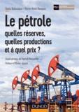 Denis Babusiaux et Pierre-René Bauquis - Le pétrole : quelles réserves, quelles productions et à quel prix ?.