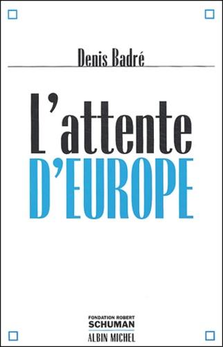 Denis Badré - L'attente d'Europe.