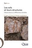 Denis Baize et Odile Duval - Les sols et leurs structures - Observations à différentes échelles.